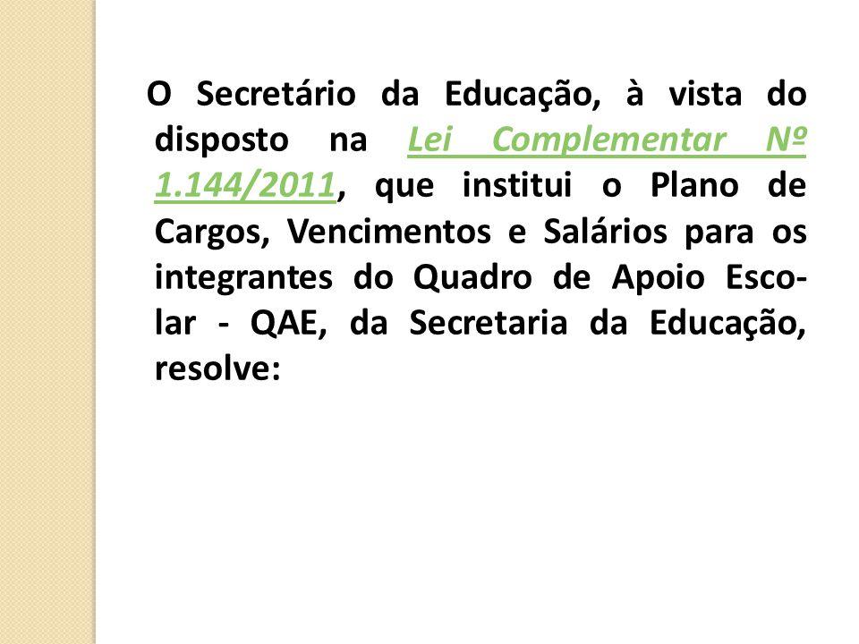 O Secretário da Educação, à vista do disposto na Lei Complementar Nº 1