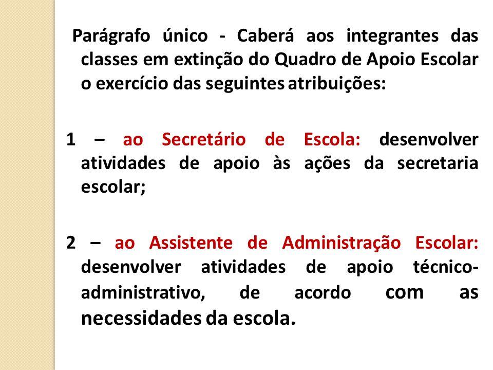 Parágrafo único - Caberá aos integrantes das classes em extinção do Quadro de Apoio Escolar o exercício das seguintes atribuições: