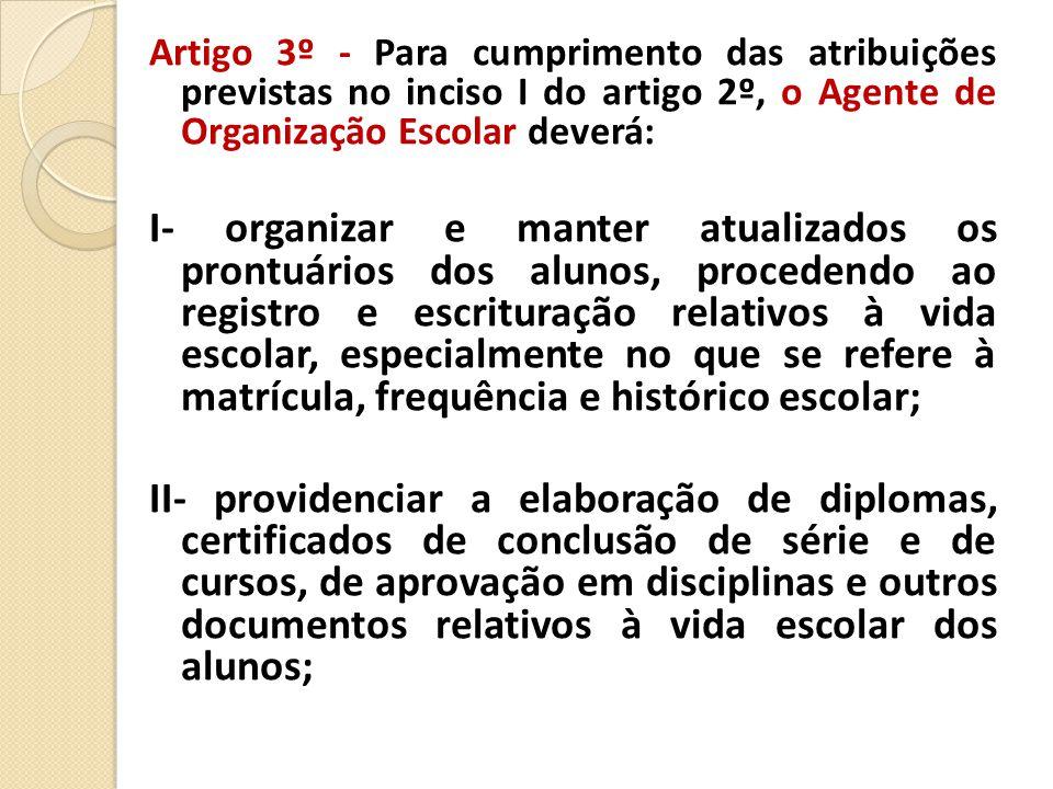 Artigo 3º - Para cumprimento das atribuições previstas no inciso I do artigo 2º, o Agente de Organização Escolar deverá: