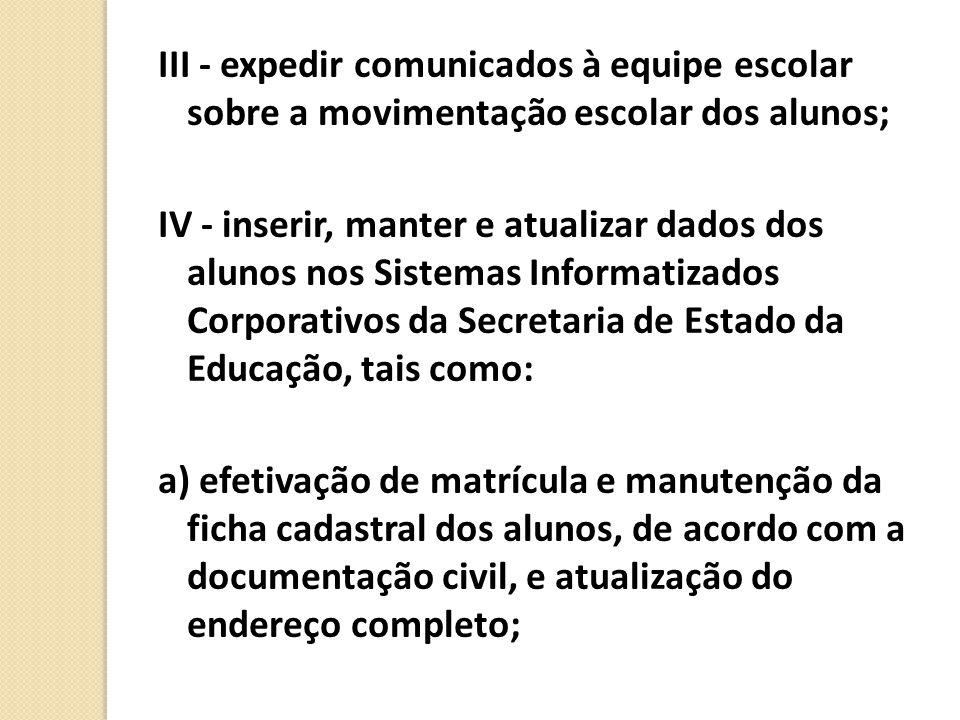 III - expedir comunicados à equipe escolar sobre a movimentação escolar dos alunos;
