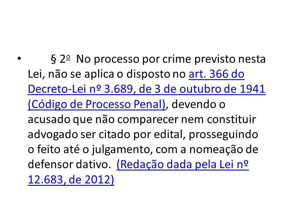 § 2o No processo por crime previsto nesta Lei, não se aplica o disposto no art.