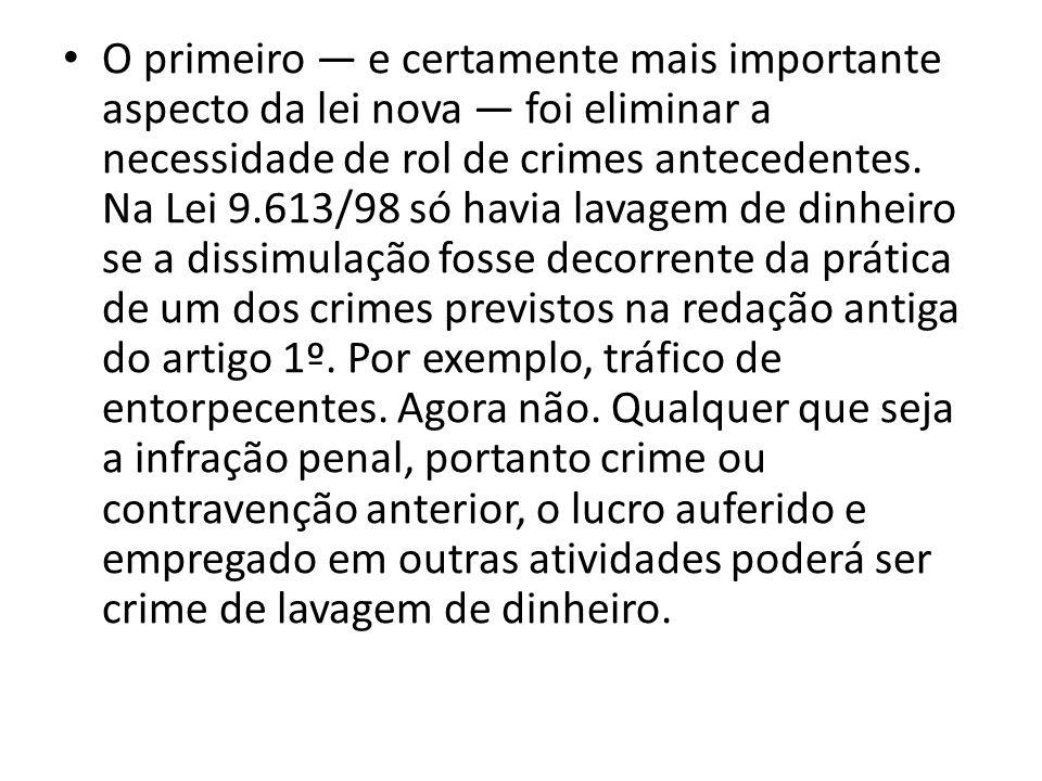 O primeiro — e certamente mais importante aspecto da lei nova — foi eliminar a necessidade de rol de crimes antecedentes.