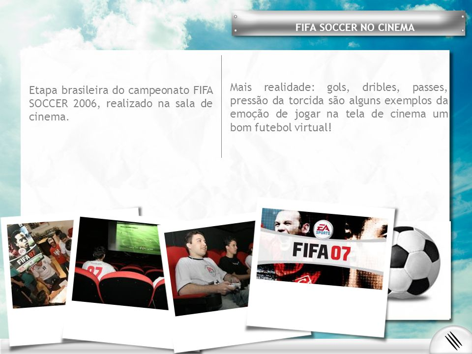 FIFA SOCCER NO CINEMA Etapa brasileira do campeonato FIFA SOCCER 2006, realizado na sala de cinema.