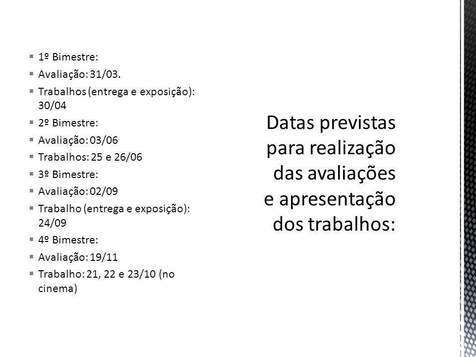 1º Bimestre: Avaliação: 31/03. Trabalhos (entrega e exposição): 30/04. 2º Bimestre: Avaliação: 03/06.