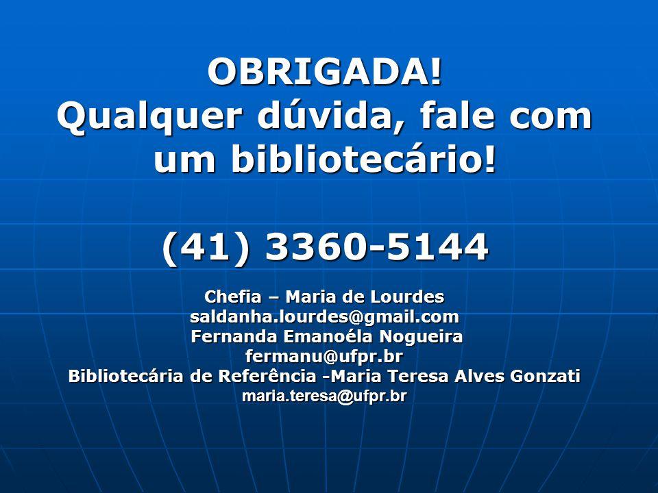 OBRIGADA. Qualquer dúvida, fale com um bibliotecário