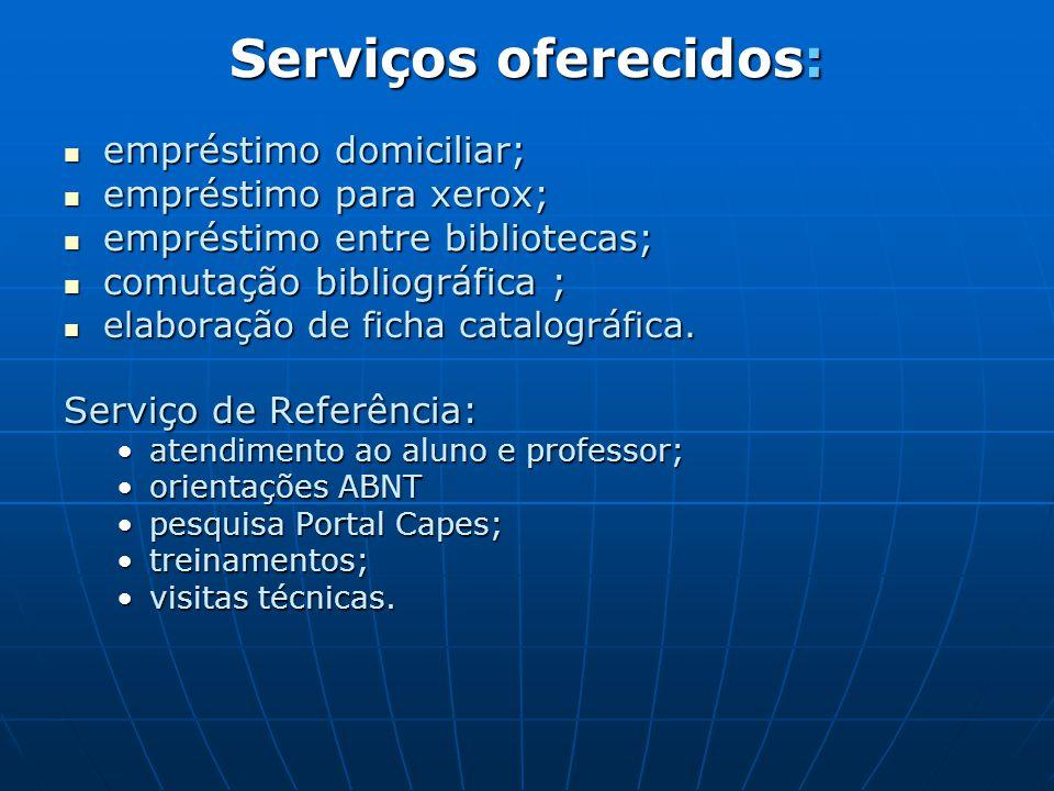 Serviços oferecidos: empréstimo domiciliar; empréstimo para xerox;