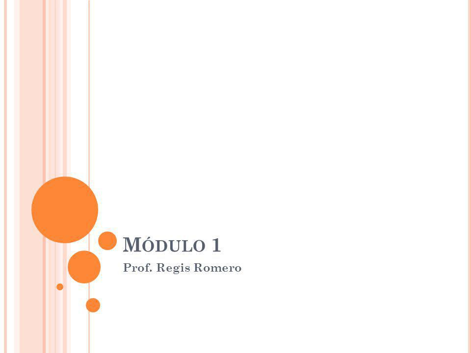 Módulo 1 Prof. Regis Romero