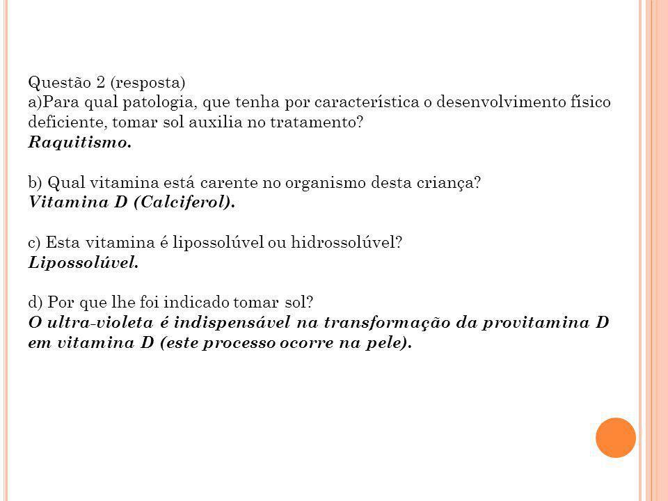 Questão 2 (resposta) Para qual patologia, que tenha por característica o desenvolvimento físico deficiente, tomar sol auxilia no tratamento