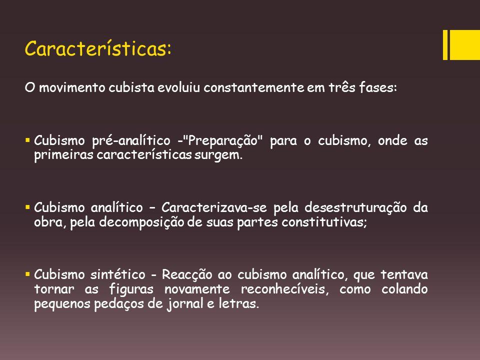 Características: O movimento cubista evoluiu constantemente em três fases: