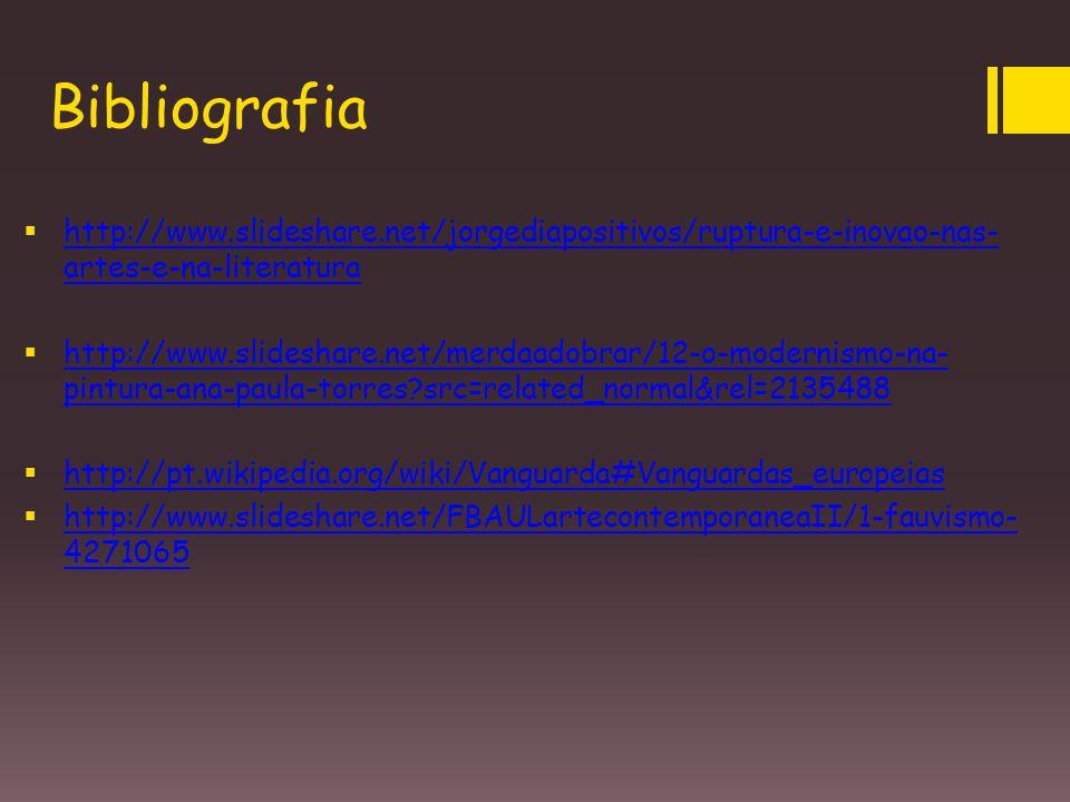 Bibliografia http://www.slideshare.net/jorgediapositivos/ruptura-e-inovao-nas-artes-e-na-literatura.