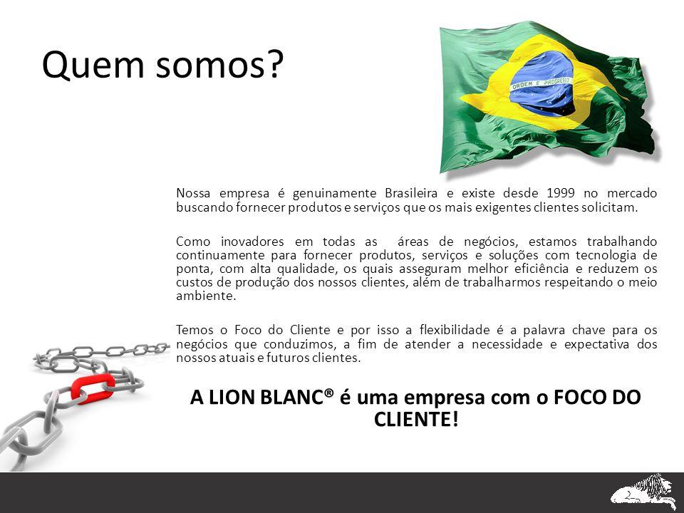 A LION BLANC® é uma empresa com o FOCO DO CLIENTE!