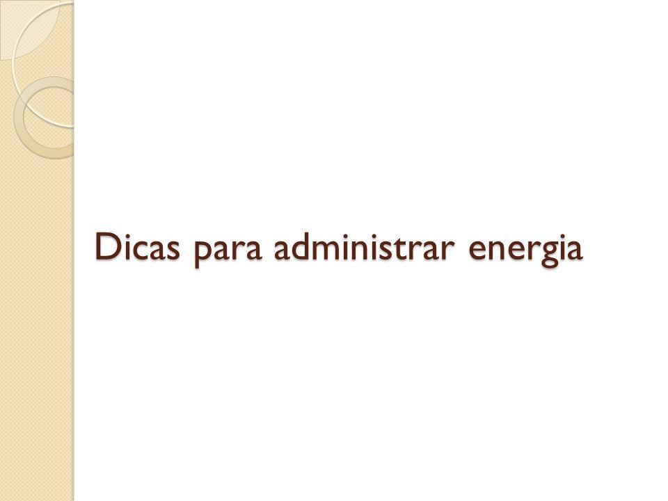 Dicas para administrar energia