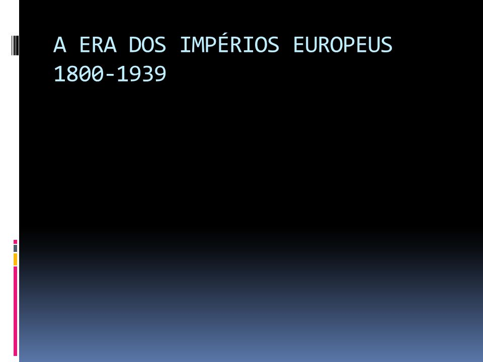 A ERA DOS IMPÉRIOS EUROPEUS 1800-1939