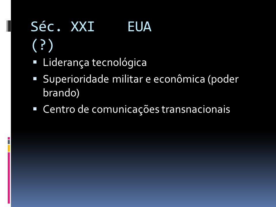 Séc. XXI EUA ( ) Liderança tecnológica
