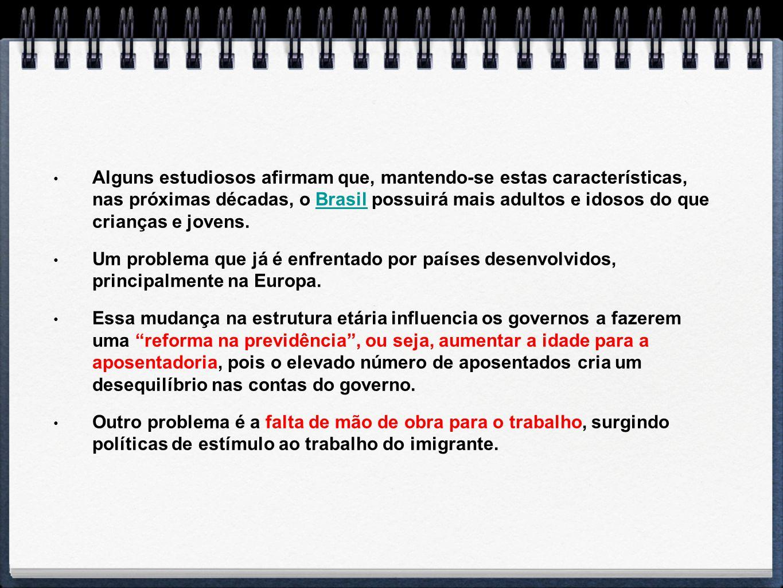 Alguns estudiosos afirmam que, mantendo-se estas características, nas próximas décadas, o Brasil possuirá mais adultos e idosos do que crianças e jovens.