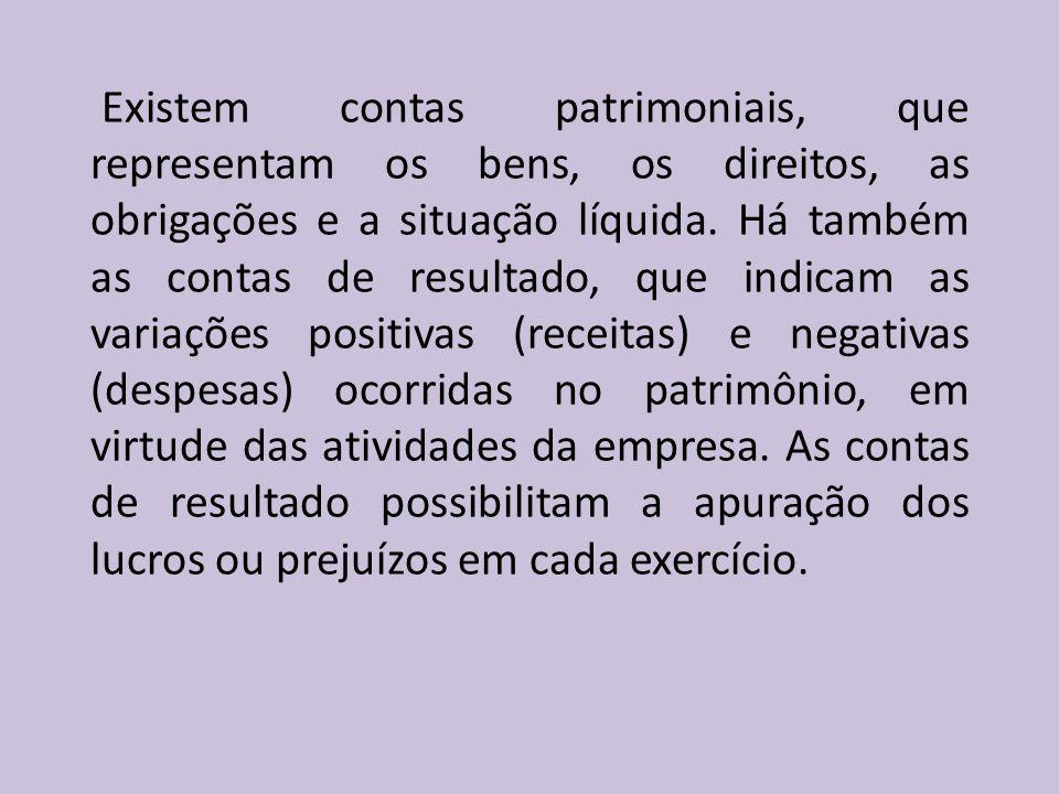 Existem contas patrimoniais, que representam os bens, os direitos, as obrigações e a situação líquida.