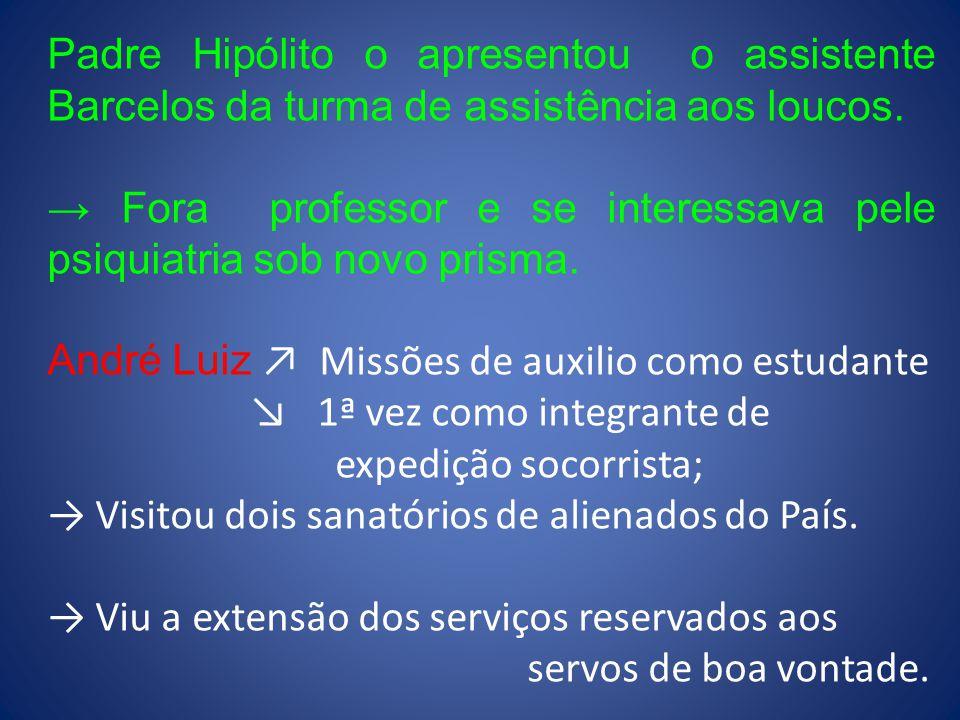 Padre Hipólito o apresentou o assistente Barcelos da turma de assistência aos loucos.