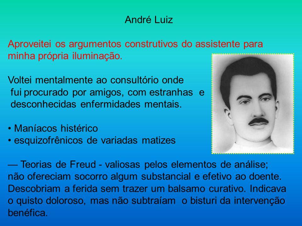 André Luiz Aproveitei os argumentos construtivos do assistente para minha própria iluminação. Voltei mentalmente ao consultório onde.