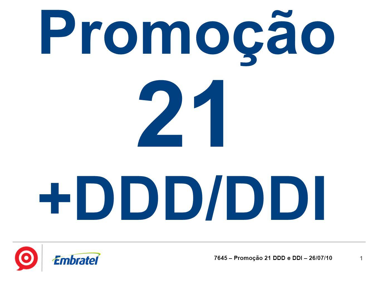 Promoção 21 +DDD/DDI 7645 – Promoção 21 DDD e DDI – 26/07/10