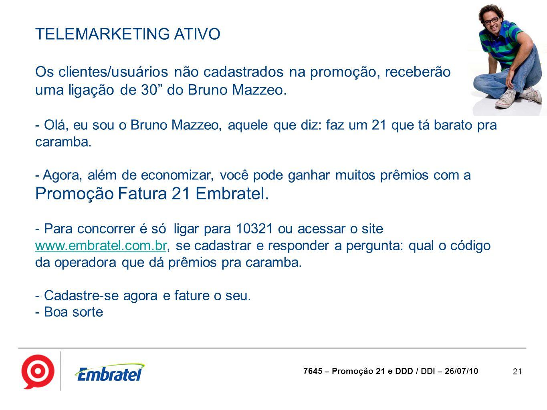 TELEMARKETING ATIVO Os clientes/usuários não cadastrados na promoção, receberão. uma ligação de 30 do Bruno Mazzeo.
