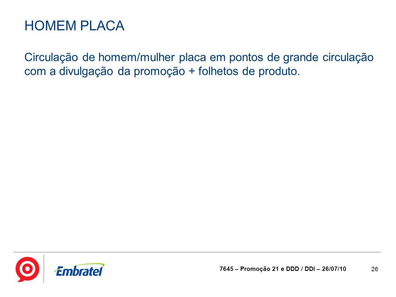 HOMEM PLACA Circulação de homem/mulher placa em pontos de grande circulação com a divulgação da promoção + folhetos de produto.