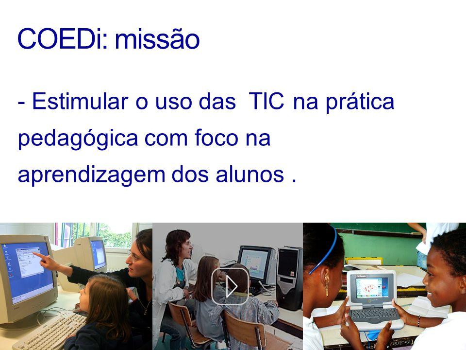 COEDi: missão - Estimular o uso das TIC na prática pedagógica com foco na aprendizagem dos alunos .