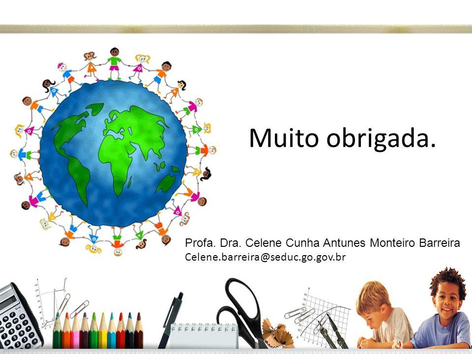 Muito obrigada. Profa. Dra. Celene Cunha Antunes Monteiro Barreira