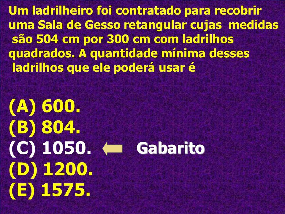 (A) 600. (B) 804. (C) 1050. (D) 1200. (E) 1575. Gabarito