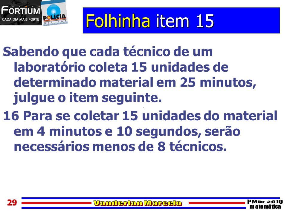 Folhinha item 15 Sabendo que cada técnico de um laboratório coleta 15 unidades de determinado material em 25 minutos, julgue o item seguinte.