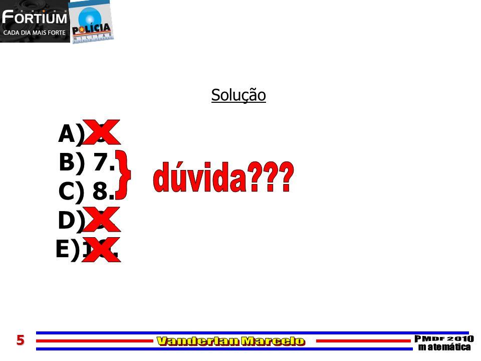 Solução A) 6. B) 7. C) 8. D) 9. E)10. X } dúvida X X