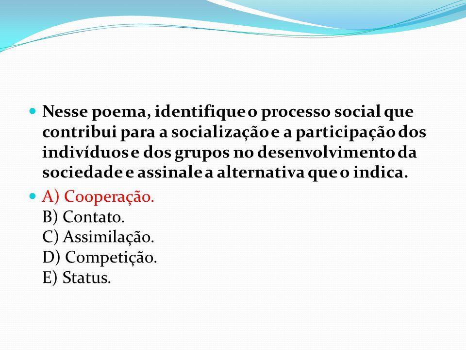 Nesse poema, identifique o processo social que contribui para a socialização e a participação dos indivíduos e dos grupos no desenvolvimento da sociedade e assinale a alternativa que o indica.