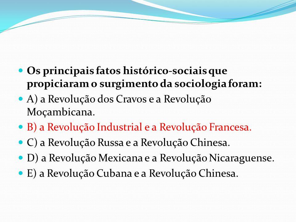 Os principais fatos histórico-sociais que propiciaram o surgimento da sociologia foram: