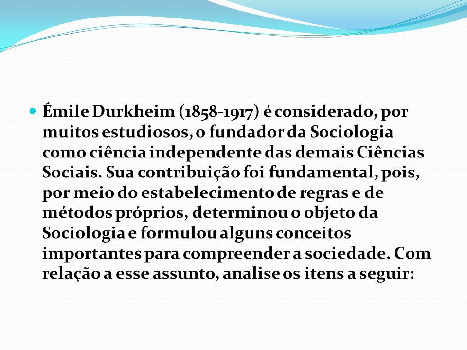 Émile Durkheim (1858-1917) é considerado, por muitos estudiosos, o fundador da Sociologia como ciência independente das demais Ciências Sociais.