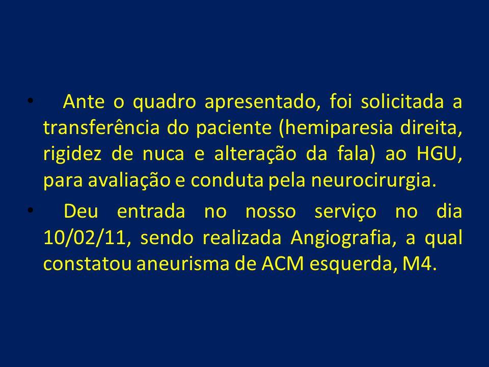 Ante o quadro apresentado, foi solicitada a transferência do paciente (hemiparesia direita, rigidez de nuca e alteração da fala) ao HGU, para avaliação e conduta pela neurocirurgia.