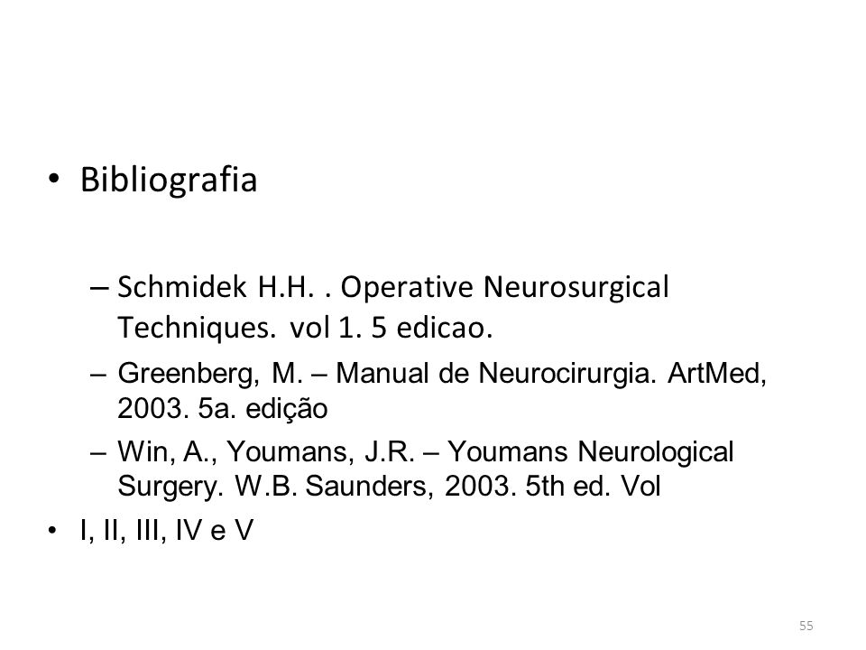 Bibliografia Schmidek H.H. . Operative Neurosurgical Techniques. vol 1. 5 edicao.