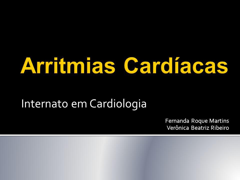 Arritmias Cardíacas Internato em Cardiologia Fernanda Roque Martins