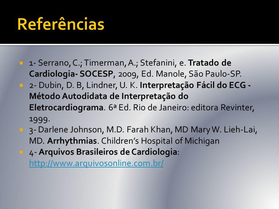 Referências 1- Serrano, C.; Timerman, A.; Stefanini, e. Tratado de Cardiologia- SOCESP, 2009, Ed. Manole, São Paulo-SP.