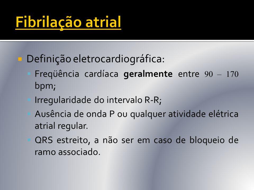Fibrilação atrial Definição eletrocardiográfica: