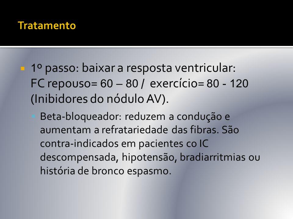 FC repouso= 60 – 80 / exercício= 80 - 120 (Inibidores do nódulo AV).