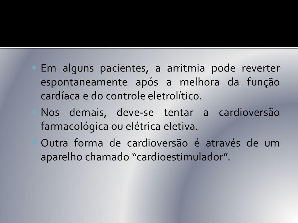 Em alguns pacientes, a arritmia pode reverter espontaneamente após a melhora da função cardíaca e do controle eletrolítico.