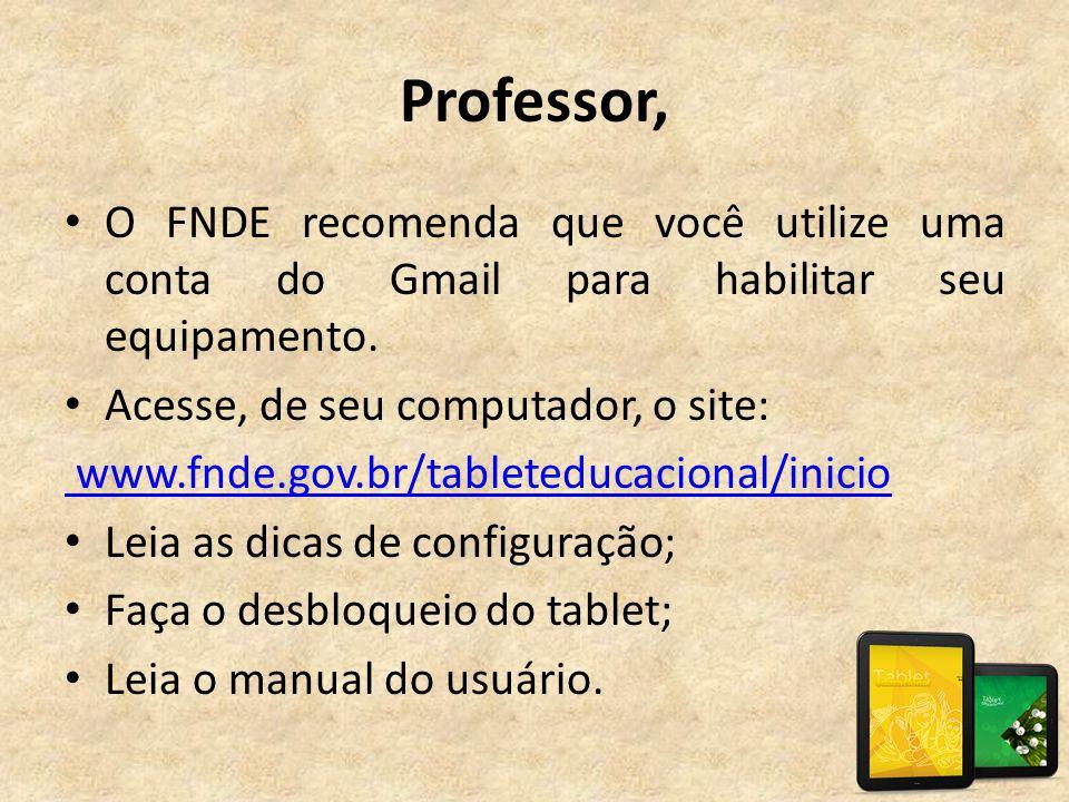 Professor, O FNDE recomenda que você utilize uma conta do Gmail para habilitar seu equipamento. Acesse, de seu computador, o site: