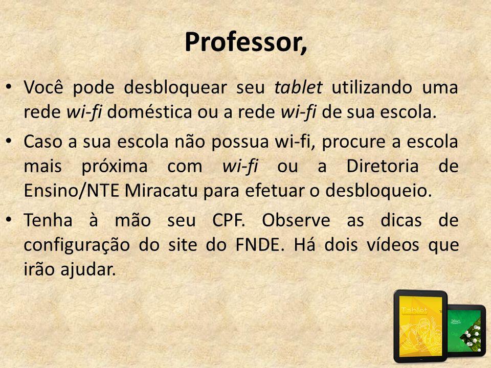 Professor, Você pode desbloquear seu tablet utilizando uma rede wi-fi doméstica ou a rede wi-fi de sua escola.