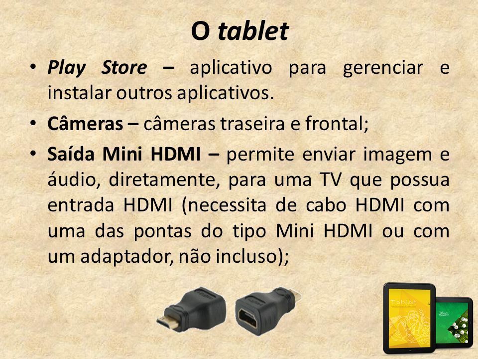 O tablet Play Store – aplicativo para gerenciar e instalar outros aplicativos. Câmeras – câmeras traseira e frontal;