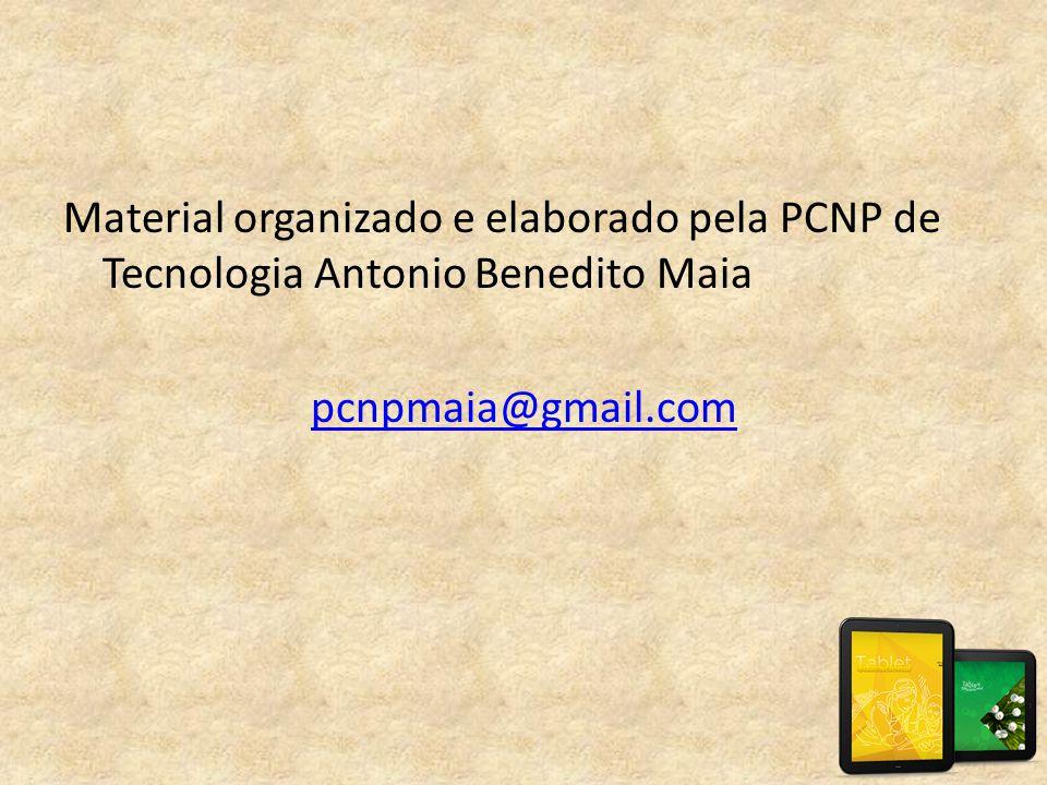 Material organizado e elaborado pela PCNP de Tecnologia Antonio Benedito Maia