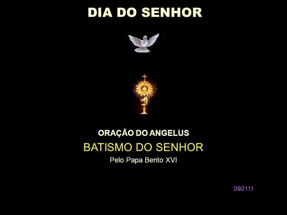 † ORAÇÃO DO ANGELUS BATISMO DO SENHOR Pelo Papa Bento XVI 090111