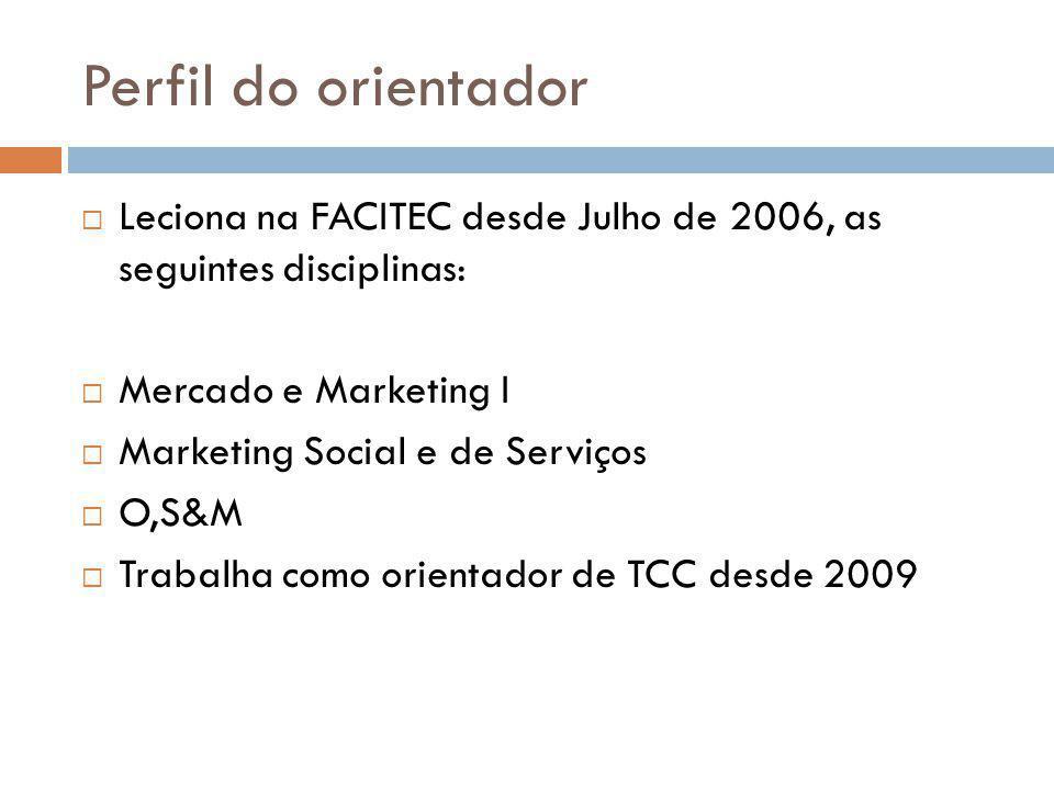 Perfil do orientador Leciona na FACITEC desde Julho de 2006, as seguintes disciplinas: Mercado e Marketing I.