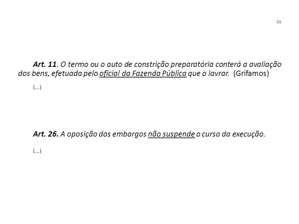 Art. 26. A oposição dos embargos não suspende o curso da execução.