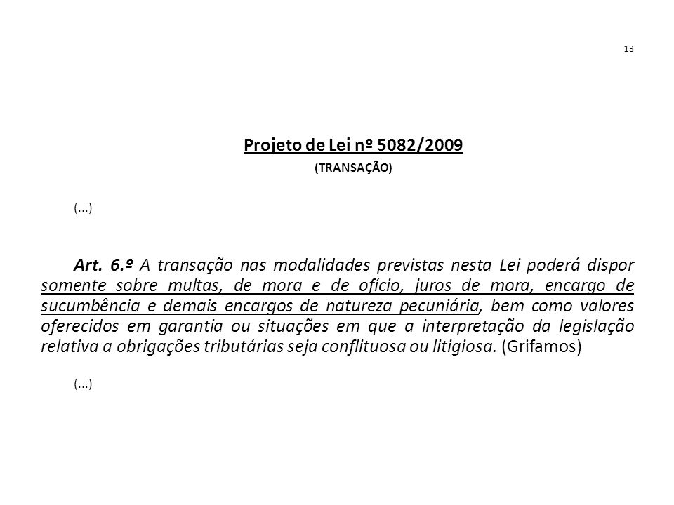 13 Projeto de Lei nº 5082/2009. (TRANSAÇÃO) (...)