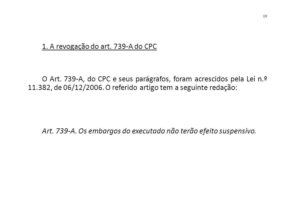 1. A revogação do art. 739-A do CPC