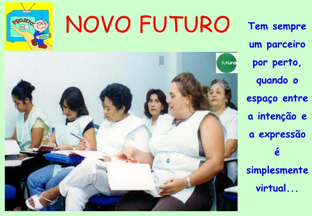 NOVO FUTURO Tem sempre um parceiro por perto, quando o espaço entre a intenção e a expressão é simplesmente virtual...